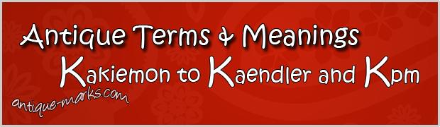 Kakiemon to Kutani: Antique Terms (K)