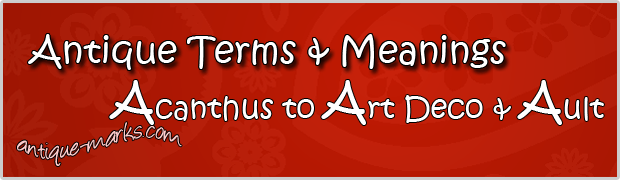 Antique Terms & Meanings from Acanthus to Art Deco to Aubusson