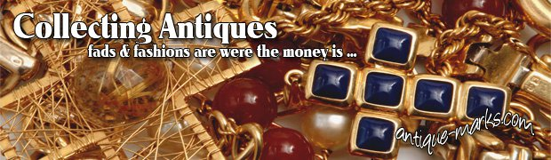Fads & Fashions are where the money is when collecting or buying antiques